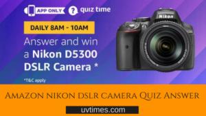 Amazon Nikon DSLR Camera Quiz Answer (19 July)