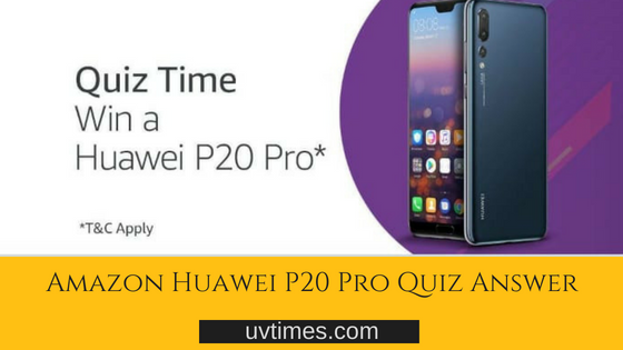Amazon Huawei P20 Pro Quiz Answer (09 July)